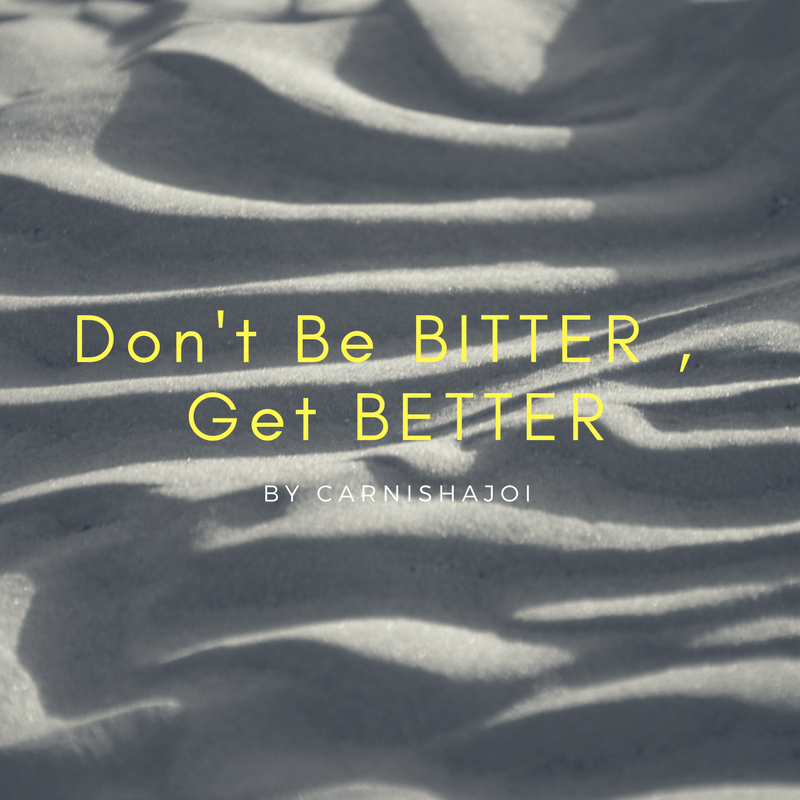 Don't Be Bitter, Get Better